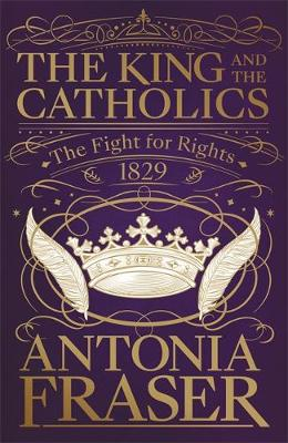 The King and the Catholics: The Fight for Rights 1829 (Hardback)