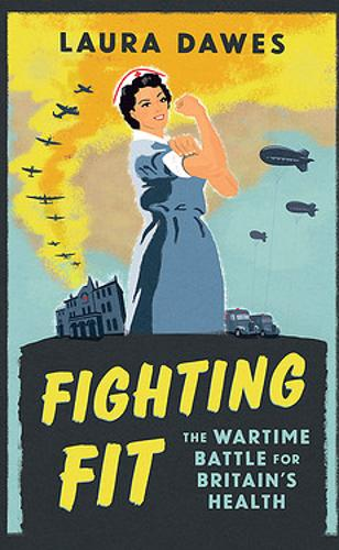 Fighting Fit: The Wartime Battle for Britain's Health (Hardback)