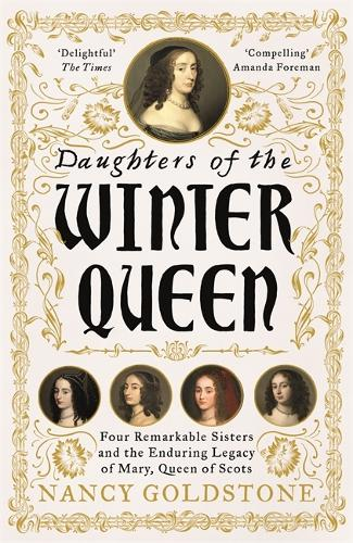 Daughters of the Winter Queen: Four Remarkable Sisters, the Crown of Bohemia and the Enduring Legacy of Mary, Queen of Scots (Paperback)