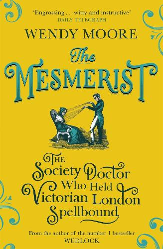 The Mesmerist: The Society Doctor Who Held Victorian London Spellbound (Paperback)