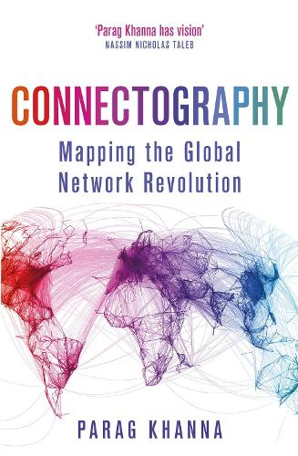 Connectography: Mapping the Global Network Revolution (Paperback)
