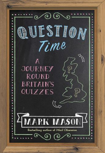 Question Time: A Journey Round Britain's Quizzes (Paperback)