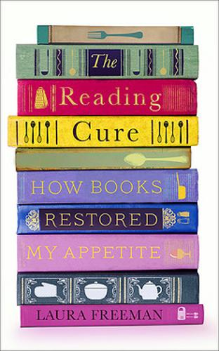 The Reading Cure: How Books Restored My Appetite (Hardback)