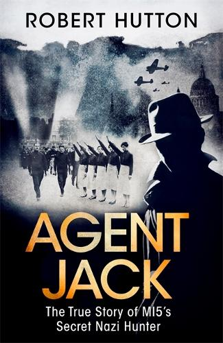 Agent Jack: The True Story of MI5's Secret Nazi Hunter (Hardback)