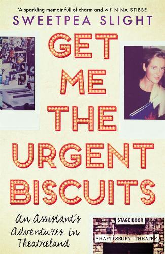 Get Me the Urgent Biscuits: An Assistant's Adventures in Theatreland (Paperback)