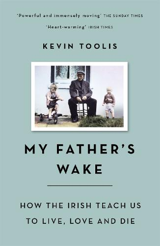 My Father's Wake: How the Irish Teach Us to Live, Love and Die (Paperback)