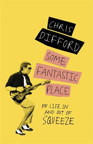 Some Fantastic Place: My Life In and Out of Squeeze (Hardback)