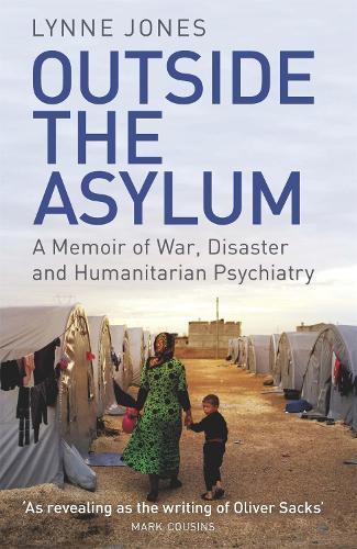 Outside the Asylum: A Memoir of War, Disaster and Humanitarian Psychiatry (Paperback)
