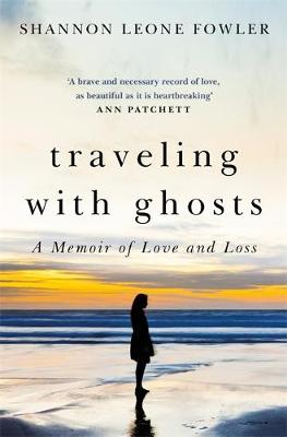 Travelling with Ghosts: An intimate and inspiring journey (Hardback)