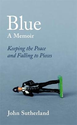 Blue: A Memoir - Keeping the Peace and Falling to Pieces (Hardback)