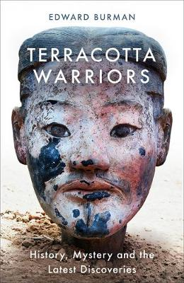 Terracotta Warriors: History, Mystery and the Latest Discoveries (Hardback)