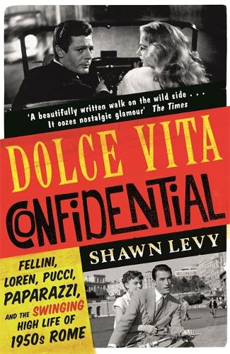 Dolce Vita Confidential: Fellini, Loren, Pucci, Paparazzi and the Swinging High Life of 1950s Rome (Paperback)
