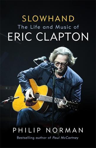 Slowhand: The Life and Music of Eric Clapton (Hardback)