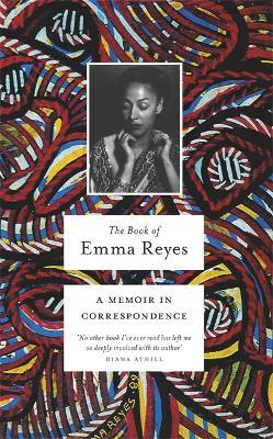 The Book of Emma Reyes: A Memoir in Correspondence (Hardback)