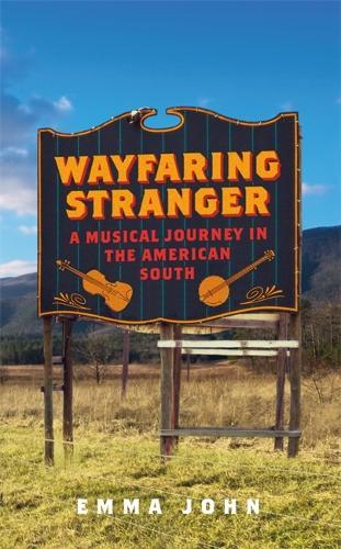 Wayfaring Stranger: A Musical Journey in the American South (Hardback)