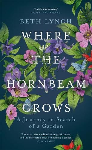 Where the Hornbeam Grows: A Journey in Search of a Garden (Hardback)