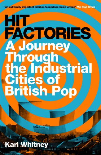 Hit Factories: A Journey Through the Industrial Cities of British Pop (Paperback)