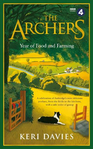 The Archers Year Of Food and Farming: A celebration of Ambridge's most delicious produce, from the fields to the kitchens, with a side order of gossip (Hardback)