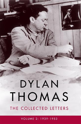 Dylan Thomas: The Collected Letters Volume 2: 1939-1953 (Paperback)