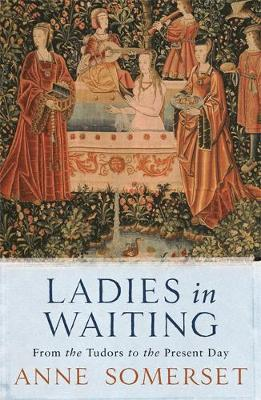 Ladies in Waiting: From the Tudors to the Present Day (Paperback)