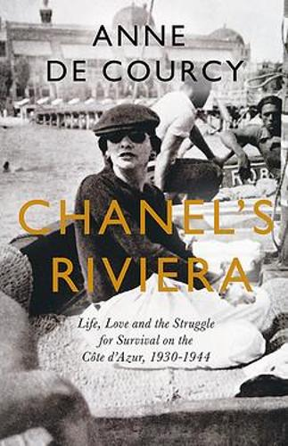 Chanel's Riviera: Life, Love and the Struggle for Survival on the Cote d'Azur, 1930-1944 (Hardback)
