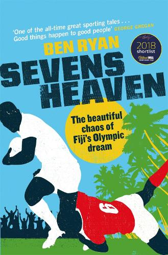 Sevens Heaven: The Beautiful Chaos of Fiji's Olympic Dream (Paperback)