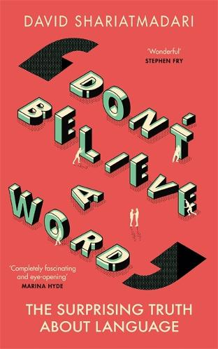 Don't Believe A Word: Why Almost Everything You Think You Know About Language Is Wrong (Hardback)
