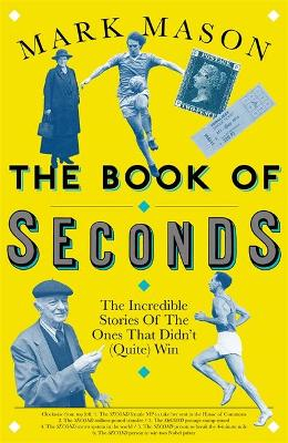 The Book of Seconds: The Incredible Stories of the Ones that Didn't (Quite) Win (Hardback)