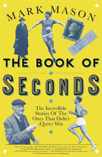 The Book of Seconds: The Incredible Stories of the Ones that Didn't (Quite) Win (Paperback)