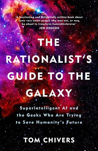 The Rationalist's Guide to the Galaxy: Superintelligent AI and the Geeks Who Are Trying to Save Humanity's Future (Paperback)