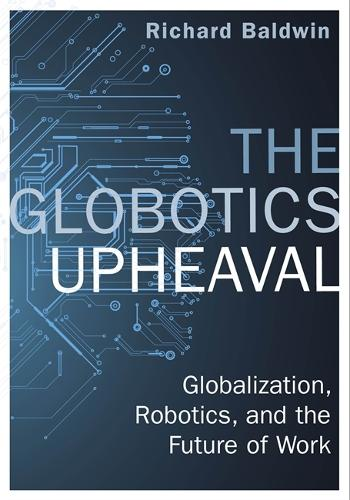 The Globotics Upheaval: Globalisation, Robotics and the Future of Work (Hardback)