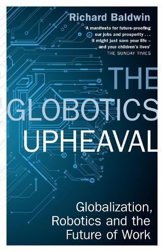 The Globotics Upheaval: Globalisation, Robotics and the Future of Work (Paperback)