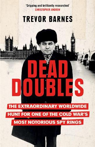 Dead Doubles: The Extraordinary Worldwide Hunt for One of the Cold War's Most Notorious Spy Rings (Paperback)