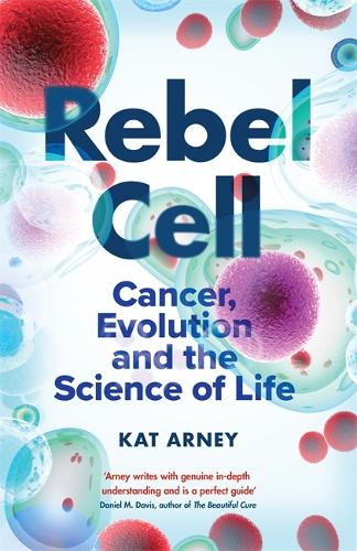 Rebel Cell: Cancer, Evolution and the Science of Life (Hardback)