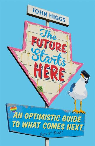 The Future Starts Here: An Optimistic Guide to What Comes Next (Paperback)