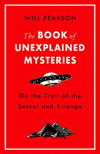 The Book of Unexplained Mysteries: On the Trail of the Secret and the Strange (Paperback)