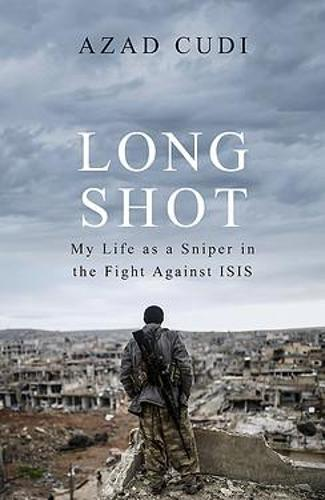 Long Shot: My Life As a Sniper in the Fight Against ISIS (Hardback)