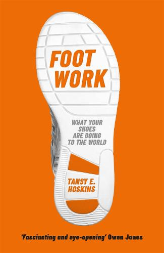 Foot Work: What Your Shoes Are Doing to the World (Paperback)
