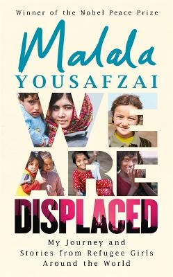 Image result for We Are Displaced: My Journey and Stories from Refugee Girls around the World by Malala Yousafzai