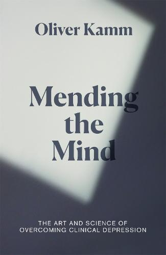 Mending the Mind: The Art and Science of Treating Clinical Depression (Hardback)
