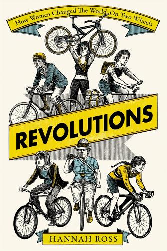 Revolutions: How Women Changed the World on Two Wheels (Hardback)