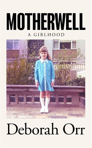 Motherwell: A Girlhood (Hardback)