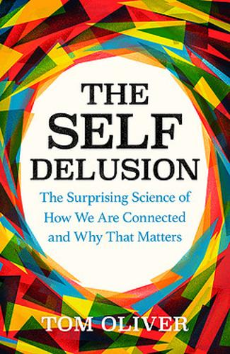 The Self Delusion: How You Are Connected to Everyone Else and Why That Matters (Hardback)