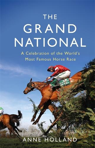 The Grand National: A Celebration of the World's Most Famous Horse Race (Hardback)