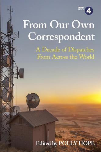 From Our Own Correspondent: A Decade of Dispatches from Across the World (Paperback)