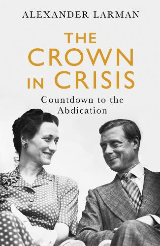 The Crown in Crisis: Countdown to the Abdication (Paperback)