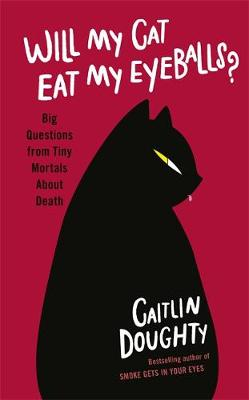 Will My Cat Eat My Eyeballs?: Big Questions from Tiny Mortals About Death (Hardback)