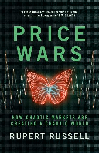 Price Wars: How Chaotic Markets Are Creating a Chaotic World (Hardback)