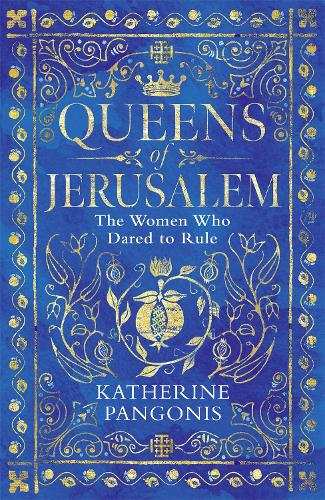 Queens of Jerusalem: The Women Who Dared to Rule (Hardback)