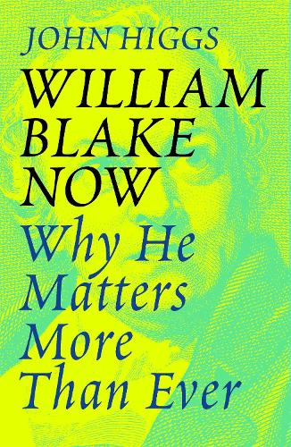 William Blake Now: Why He Matters More Than Ever (Paperback)